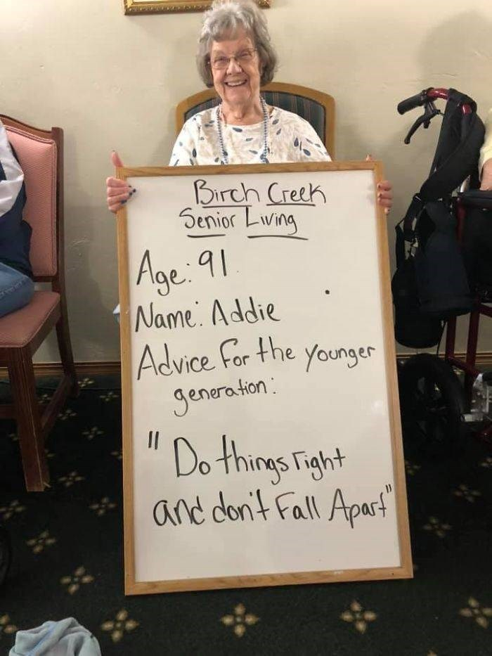 Text - Birch Creeh Senior Lwing Age: 91 Name. Addie Advice For the younger Jenera tion: II Do things Fight and dont Fall Apart