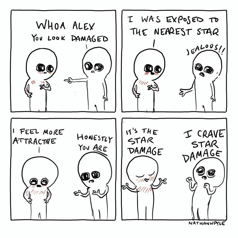 Face - WAS EXPOSED TD THE NEAREST STAR WHOA ALEY You LooK DAMAGED EALOS T'S THE STAR DAMAGE FEEL MORE T CRAVE STAR HONESTLY ATTRACTVE You ARE DAMAGE NATHANWPYLE