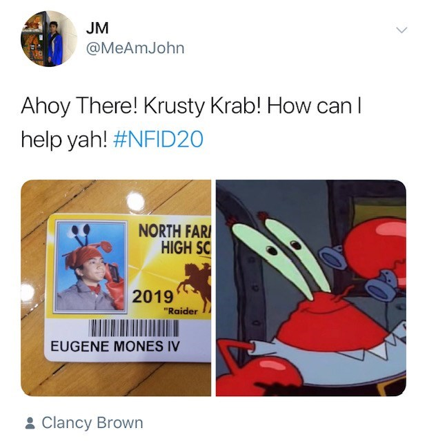 "Product - JM @MeAmJohn Ahoy There! Krusty Krab! How help yah! #NFID20 NORTH FARI HIGH SC 2019 ""Raider EUGENE MONES IV & Clancy Brown"