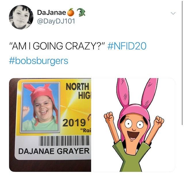 "Text - DaJanae @DayDJ101 ""AM IGOING CRAZY?"" #NFID20 #bobsburgers NORTH HIG 2019 ""Rai DAJANAE GRAYER"