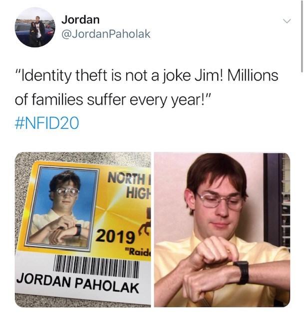 "Facial expression - Jordan @JordanPaholak ""Identity theft is not a joke Jim! Millions of families suffer every year!"" #NFID20 NORTH HIGH 2019 ""Raid JORDAN PAHOLAK"