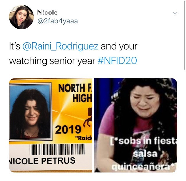 "Face - Nicole @2fab4yaaa It's @Raini_Rodriguez and your watching senior year #NFID20 NORTH F HIGH 2019 ""Raid Isobsin fiest salsa quinceañera ICOLE PETRUS"