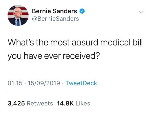 Text - Bernie Sanders @BernieSanders What's the most absurd medical bill you have ever received? 01:15 15/09/2019 TweetDeck 3,425 Retweets 14.8K Likes