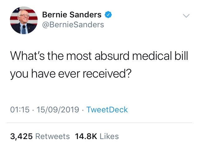 Text - Text - Bernie Sanders @BernieSanders What's the most absurd medical bill you have ever received? 01:15 15/09/2019 TweetDeck 3,425 Retweets 14.8K Likes