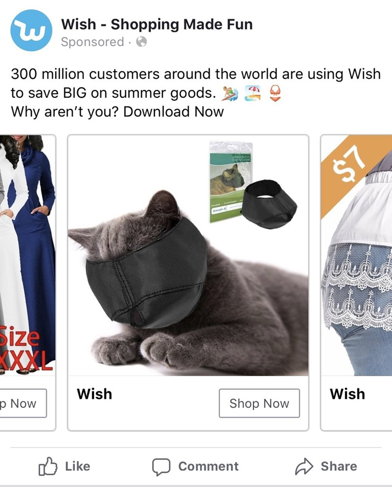 Product - Wish Shopping Made Fun Sponsored 300 million customers around the world are using Wish to save BIG on summer goods. Why aren't you? Download Now Corv $7 Small-s ize XXL Wish p Now Wish Shop Now Like Comment Share