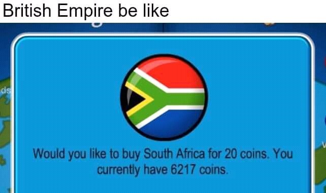 Text - British Empire be like ds Would you like to buy South Africa for 20 coins. You currently have 6217 coins