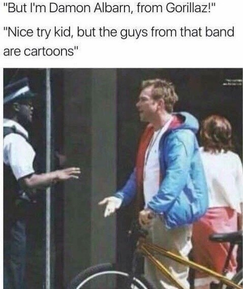 "Photo caption - ""But I'm Damon Albarn, from Gorillaz!"" ""Nice try kid, but the guys from that band are cartoons"""