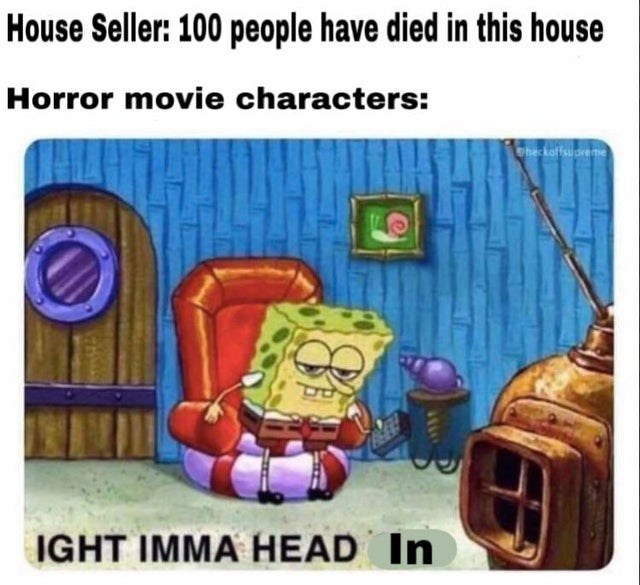 Funny meme about family in horror movie moving into a house tht has had many people get killed.