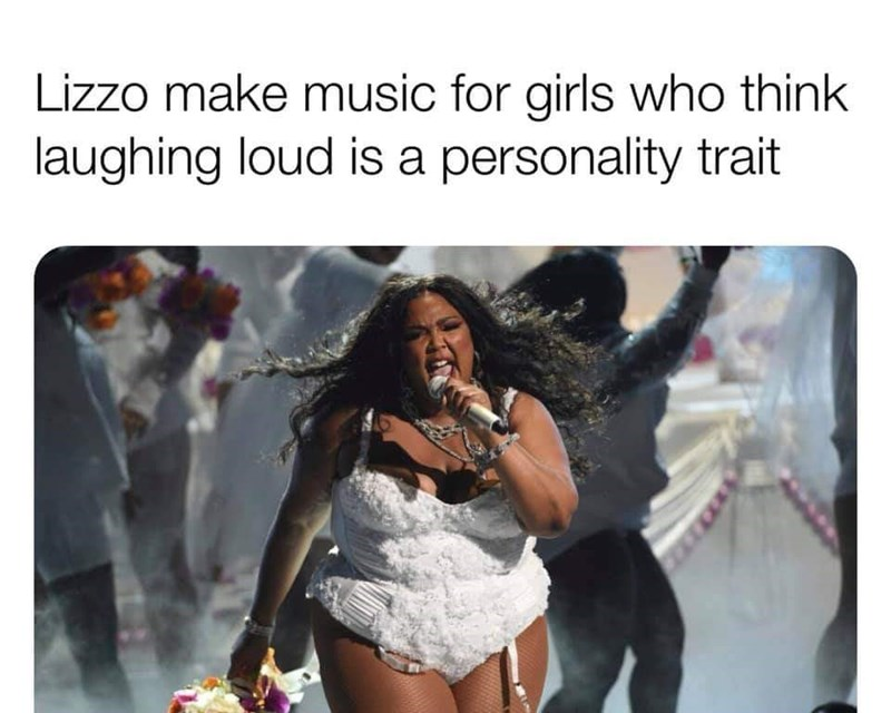 Text - Lizzo make music for girls who think laughing loud is a personality trait
