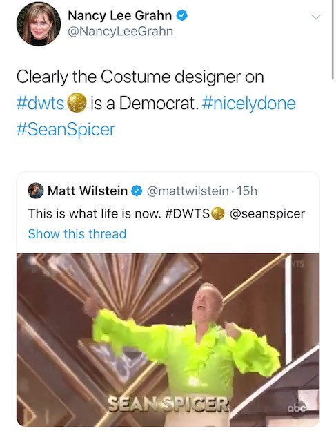 Text - Nancy Lee Grahn @NancyLeeGrahn Clearly the Costume designer on #dwts is a Democrat. #nicelydone #SeanSpicer @mattwilstein 15h Matt Wilstein This is what life is now. #DWTS @seanspicer Show this thread TS SEAN SPICER abc