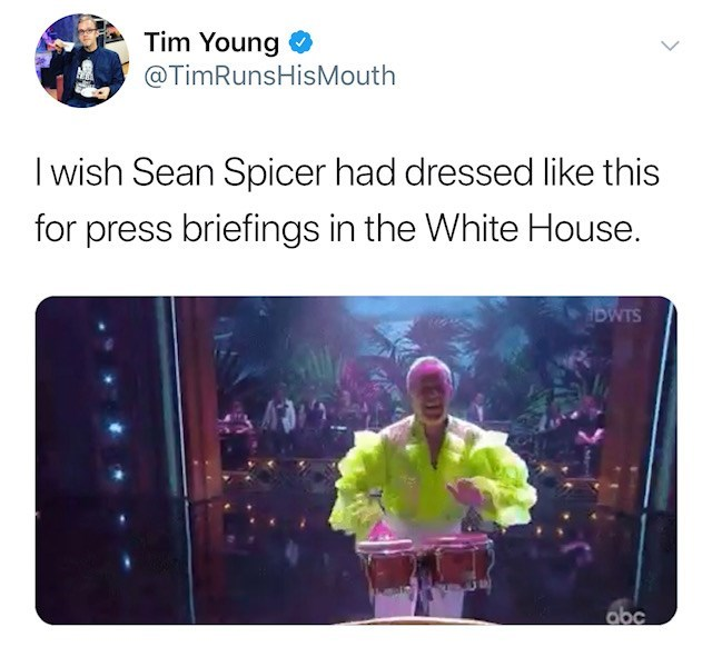Text - Tim Young @TimRunsHisMouth I wish Sean Spicer had dressed like this for press briefings in the White House. DWTS abc