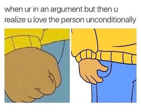 Cartoon - when ur in an argument but then u realize u love the person unconditionally