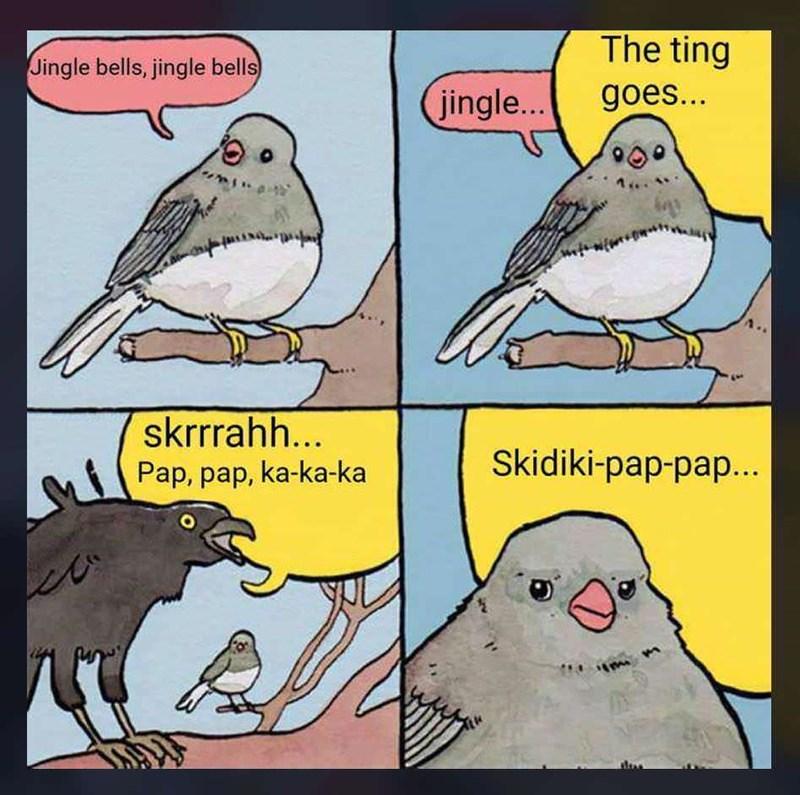 Bird - The ting Jingle bells, jingle bells goes... jingle... skrrrahh... Skidiki-pap-pap... Pap, pap, ka-ka-ka