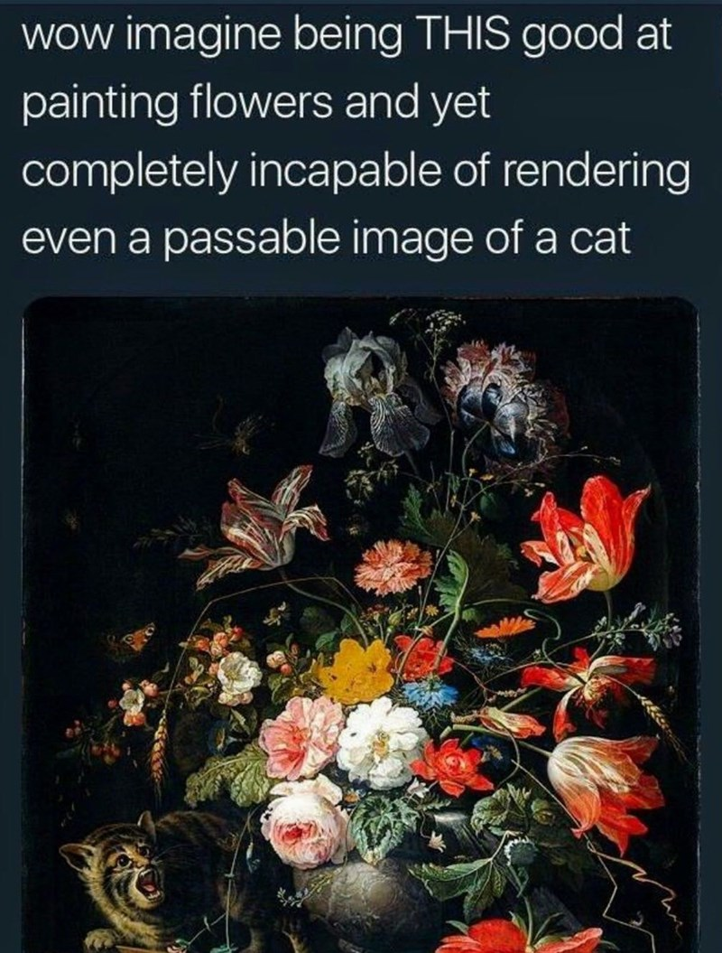 Painting - wow imagine being THIS good at painting flowers and yet completely incapable of rendering even a passable image of a cat