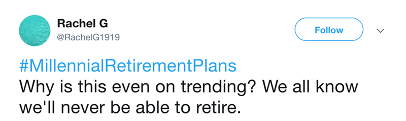 Text - Rachel G Follow @RachelG1919 #MillennialRetirementPlans Why is this even on trending? We all know we'll never be able to retire