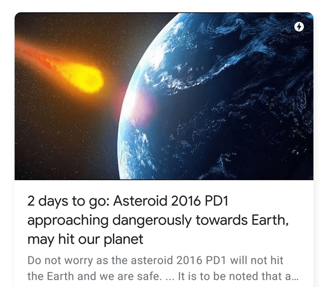 Text - 2 days to go: Asteroid 2016 PD1 approaching dangerously towards Earth, may hit our planet Do not worry as the asteroid 2016 PD1 will not hit the Earth and we are safe. ... It is to be noted that a...