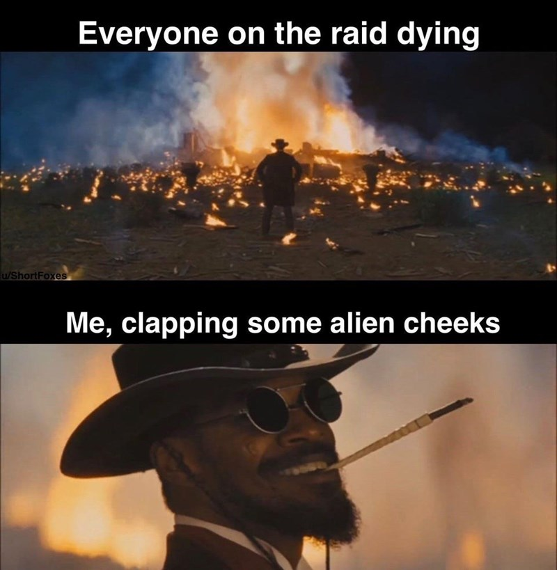 Sky - Everyone on the raid dying u/ShortFoxes Me, clapping some alien cheeks