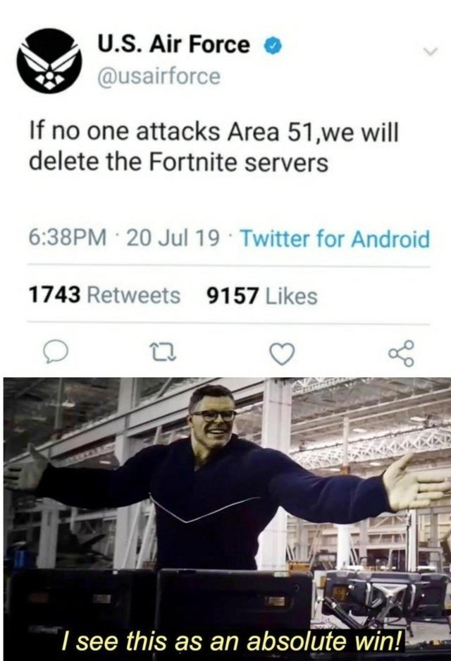 Font - U.S. Air Force @usairforce If no one attacks Area 51,we will delete the Fortnite servers 6:38PM 20 Jul 19 Twitter for And roid 1743 Retweets 9157 Likes I see this as an absolute win!