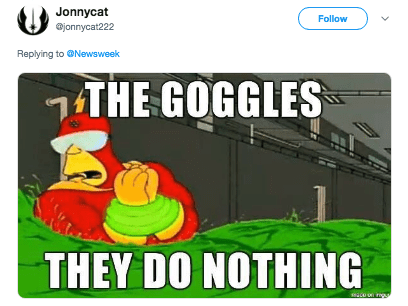 Cartoon - Jonnycat Follow @jonnycat222 Replying to@Newsweek THE GOGGLES THEY DO NOTHING