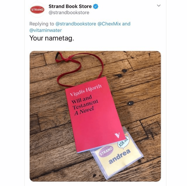 Text - STRAND Strand Book Store @strandbookstore Replying to @strandbookstore @ChexMix and @vitaminwater Your nametag. Vigdis Hjorth Will and Testament A Novel STRAND andrea