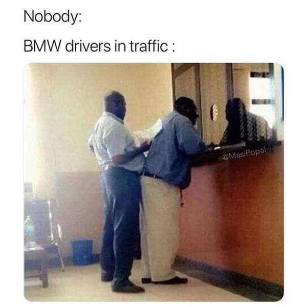Text - Nobody: BMW drivers in traffic @MasiPopal
