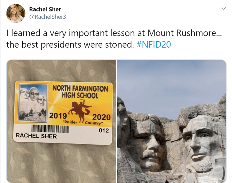 "Text - Rachel Sher @RachelSher3 I learned a very important lesson at Mount Rushmore... the best presidents were stoned. #NFID20 NORTH FARMINGTON HIGH SCHOOL 2019 2020 Country"" ""Raider 012 RACHEL SHER"