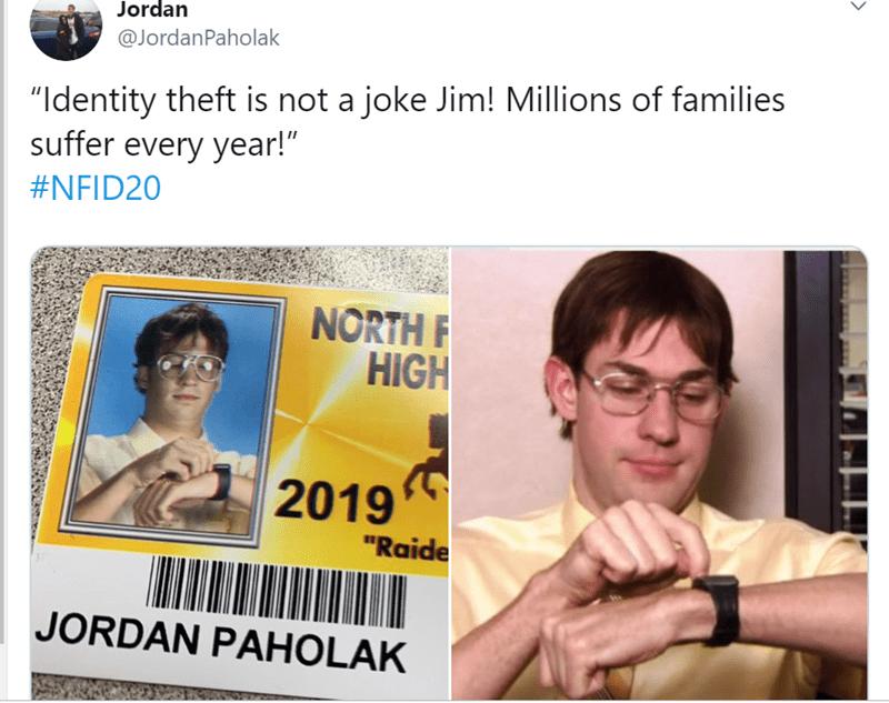 "Face - Jordan @JordanPaholak ""Identity theft is not a joke Jim! Millions of families suffer every year!"" #NFID20 NORTH F HIGH 2019 ""Raide JORDAN PAHOLAK"