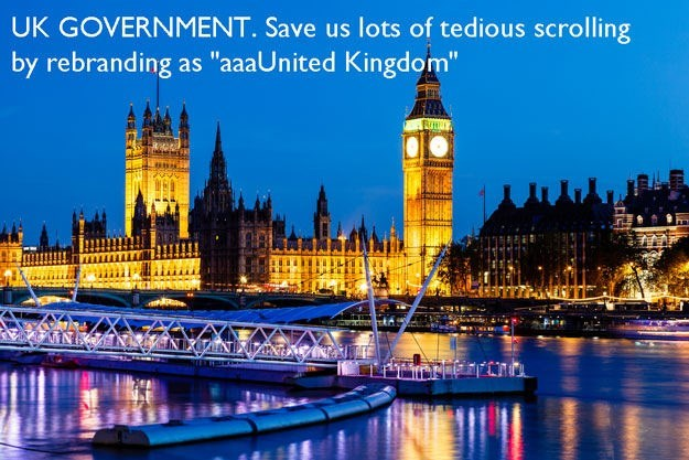 """Landmark - UK GOVERNMENT. Save us lots of tedious scrolling by rebranding as """"aaaUnited Kingdom"""" mnANDt"""