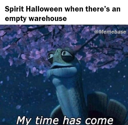 Text - Organism - Spirit Halloween when there's an empty warehouse @Memebase My time has come