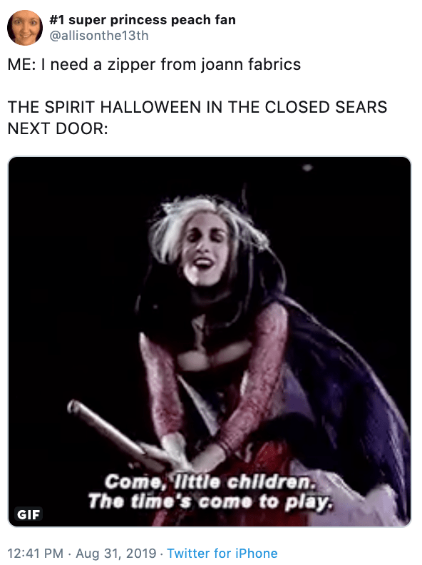 Text - #1 super princess peach fan @allisonthe13th ME: I need a zipper from joann fabrics THE SPIRIT HALLOWEEN IN THE CLOSED SEARS NEXT DOOR: Come, ittle children. The time's come to play. GIF 12:41 PM Aug 31, 2019 Twitter for iPhone