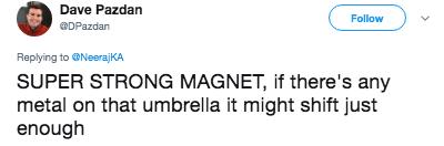 Text - Dave Pazdan Follow DPazdan Replying toNeeraj KA SUPER STRONG MAGNET, if there's any metal on that umbrella it might shift just enough