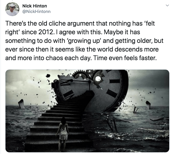 Stock photography - Nick Hinton @NickHintonn There's the old cliche argument that nothing has 'felt right' since 2012. l agree with this. Maybe it has something to do with 'growing up and getting older, but ever since then it seems like the world descends more and more into chaos each day. Time even feels faster.