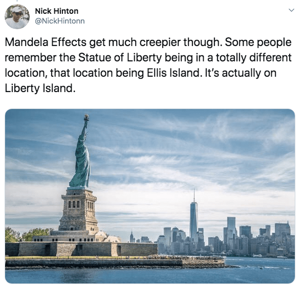 Landmark - Nick Hinton @NickHintonn Mandela Effects get much creepier though. Some people remember the Statue of Liberty being in a totally different location, that location being Ellis Island. It's actually on Liberty Island