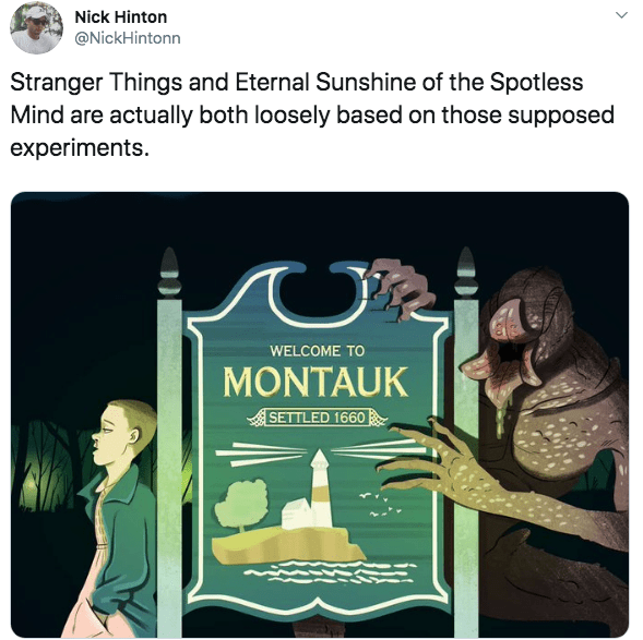 Illustration - Nick Hinton @NickHintonn Stranger Things and Eternal Sunshine of the Spotless Mind are actually both loosely based on those supposed experiments. WELCOME TO MONTAUK SETTLED 1660
