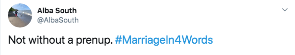 Text - Alba South @AlbaSouth Not without a prenup. #Marriageln4Words