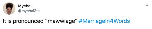 "Text - Mychal @mychal3ts It is pronounced ""mawwiage"" #Marriageln4Words"