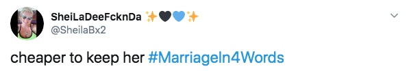 Text - SheiLaDeeFcknDa @SheilaBx2 cheaper to keep her #Marriageln4Words