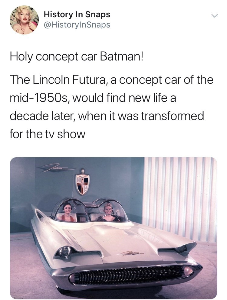 Motor vehicle - History In Snaps @HistoryInSnaps Holy concept car Batman! The Lincoln Futura, a concept car of the mid-1950s, would find new life a decade later, when it was transformed for the tv show