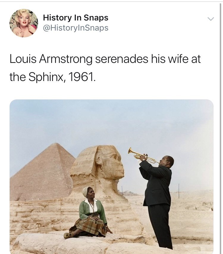 Text - History In Snaps @HistoryInSnaps Louis Armstrong serenades his wife at the Sphinx, 1961.