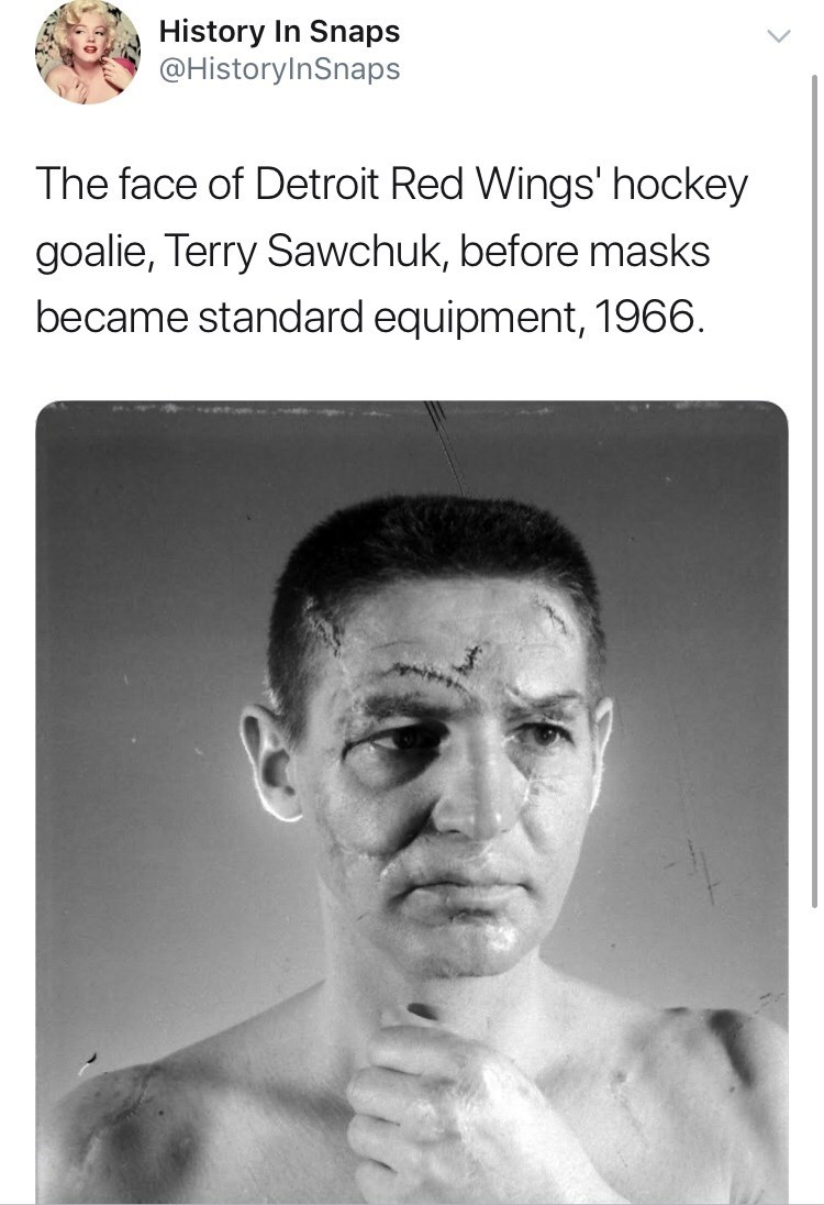 Face - History In Snaps @HistoryInSnaps The face of Detroit Red Wings' hockey goalie, Terry Sawchuk, before masks became standard equipment, 1966