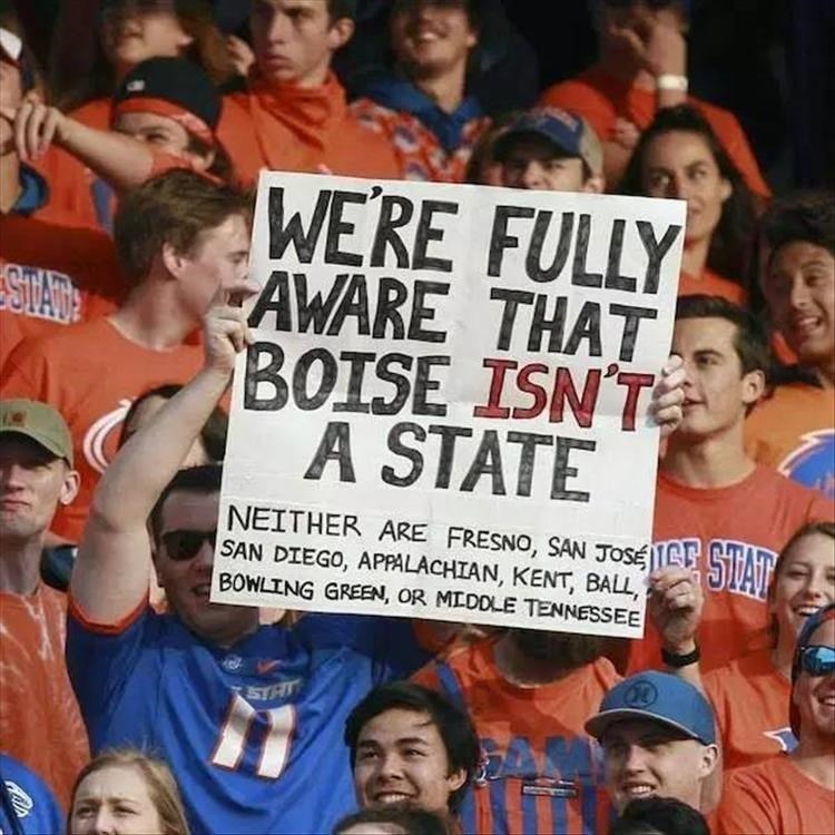 Product - WERE FULLY AWARE THAT BOISE ISN'T A STATE NEITHER ARE FRESNO, SAN JOSÉ||E5DA SAN DIEGO, APPALACHIAN, KENT, BALL BOWLING GREEN, OR MIDDLE TENNESSEE STR