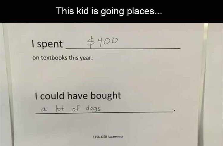 Text - This kid is going places... $900 I spent on textbooks this year. I could have bought a tot of d ogs ETSU OER Awareness