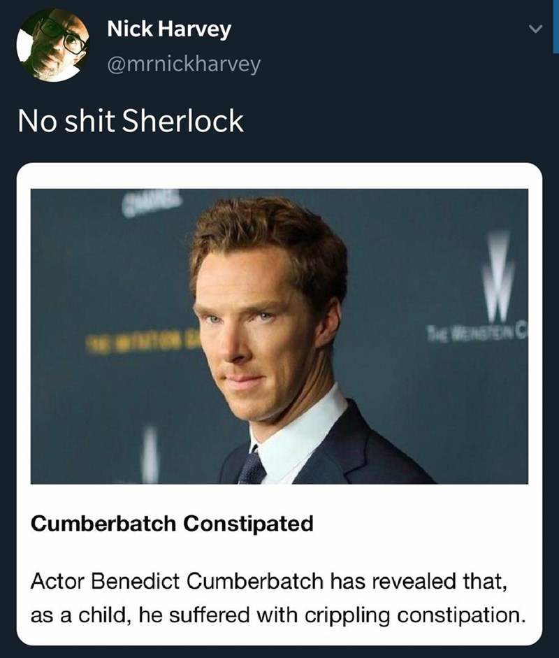 Text - Nick Harvey @mrnickharvey No shit Sherlock THe WENSTEN C Cumberbatch Constipated Actor Benedict Cumberbatch has revealed that, as a child, he suffered with crippling constipation