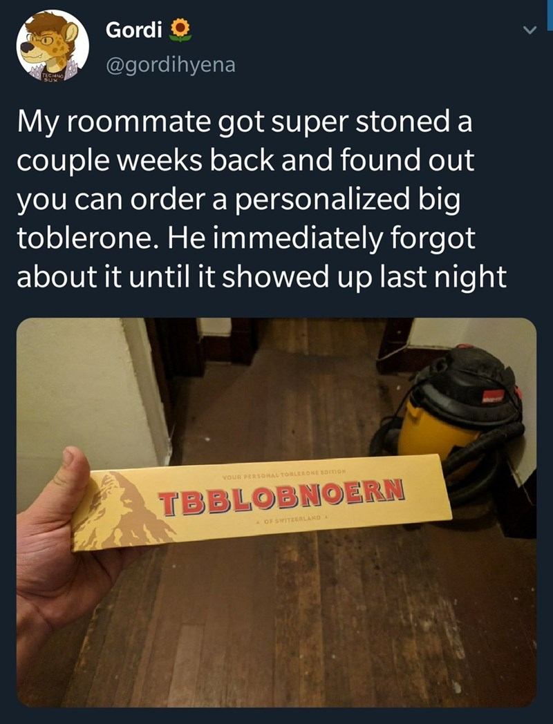Text - Gordi @gordihyena TECHNO My roommate got super stoned a couple weeks back and found out you can order a personalized big toblerone. He immediately forgot about it until it showed up last night VOUR PERSONAL TOBLERONE EDITIO TBBLOBNOERN A OF SWITZERLAND