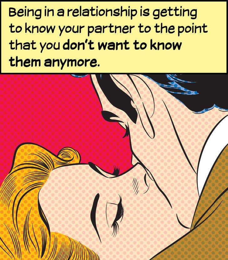 Cartoon - Being in a relationship is getting to know your partner to the point that you don't want to know them anymore