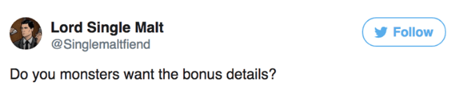 Text - Lord Single Malt @Singlemaltfiend Follow Do you monsters want the bonus details?