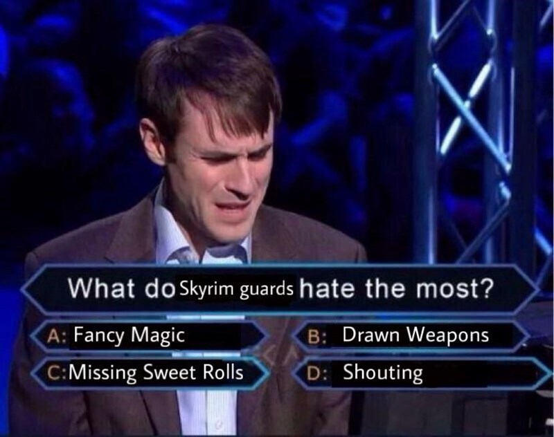 Speech - What doSkyrim guards hate the most? B: Drawn Weapons A: Fancy Magic C:Missing Sweet Rolls D: Shouting