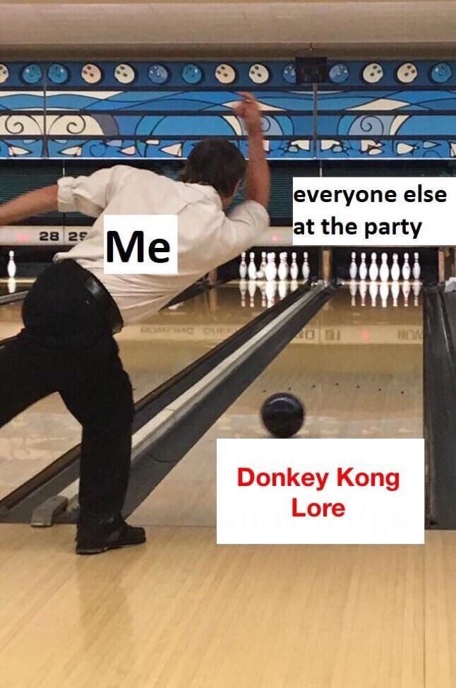 Bowling - everyone else at the party Me 28 29 RON Donkey Kong Lore