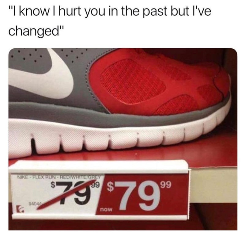 """Footwear - """"I know I hurt you in the past but I've changed"""" NIKE-FLEX RUN-RED WAITE/GRE $ 73 79 99 $ 99 9404 now"""