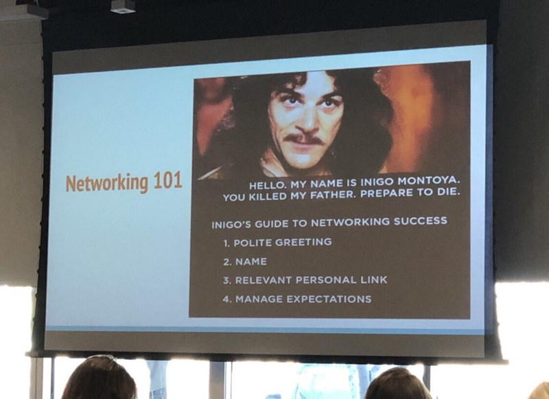Text - Networking 101 HELLO. MY NAME IS INIGO MONTOYA YOU KILLED MY FATHER. PREPARE TO DIE INIGO'S GUIDE TO NETWORKING SUCCESS 1.POLITE GREETING 2. NAME 3. RELEVANT PERSONAL LINK 4. MANAGE EXPECTATIONS
